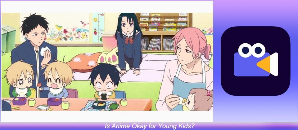 Anime Okay for Young Kids