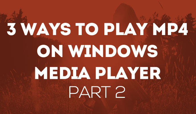 3 ways to play MP4 on windows media player part 2