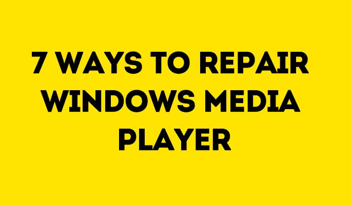7 ways to repair windows media player