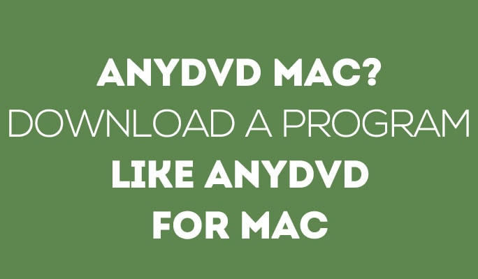 AnyDVD Mac? Download a Program Like AnyDVD for Mac