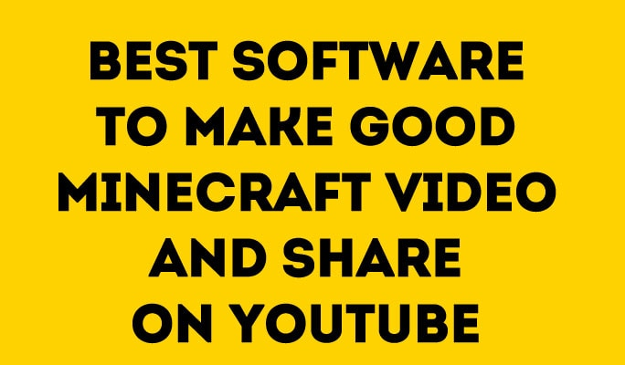 Best software to make good minecraft video and share on YouTube
