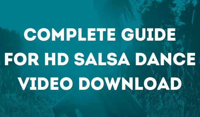 Complete Guide for HD Salsa Dance Video Download