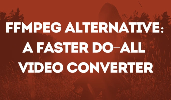FFMPEG Alternative: A Faster Do-All Video Converter