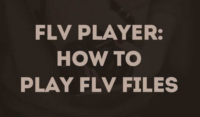 FLV Player: How to Play FLV Files
