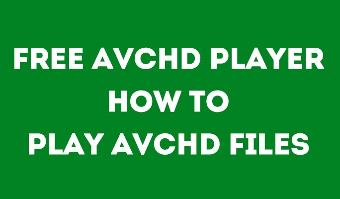 Free AVCHD Player How to Play AVCHD Files