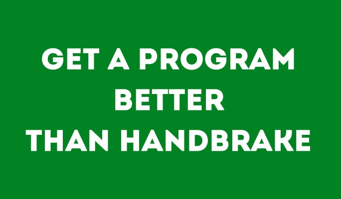 Get a Program Better Than Handbrake