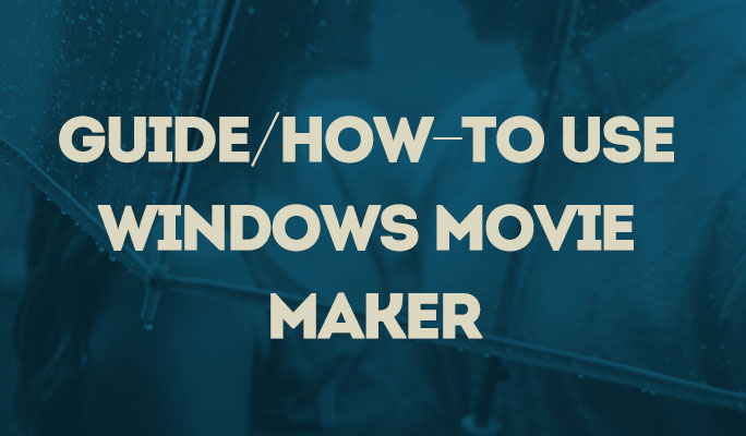 Guide/How-To Use Windows Movie Maker