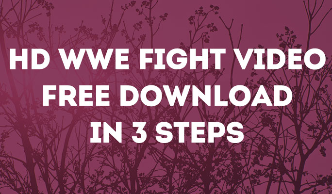 HD WWE Fight Video Free Download in 3 Steps
