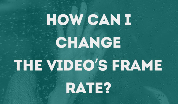 How Can I Change The Video's Frame Rate?