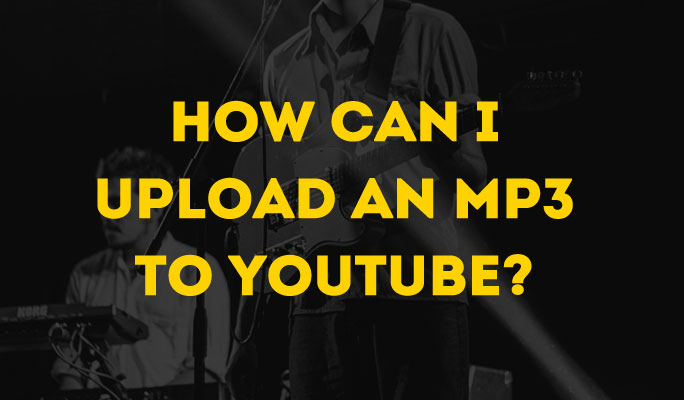 How Can I Upload An MP3 to YouTube?