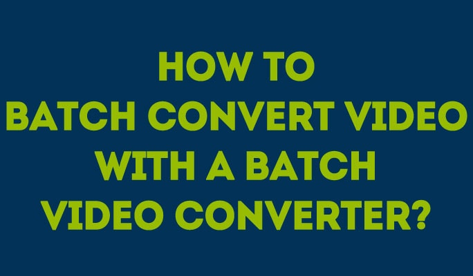 How to batch convert video with a batch video converter?