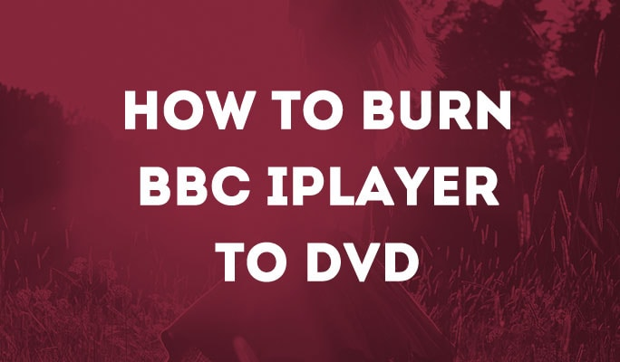 How to Burn BBC iPlayer to DVD