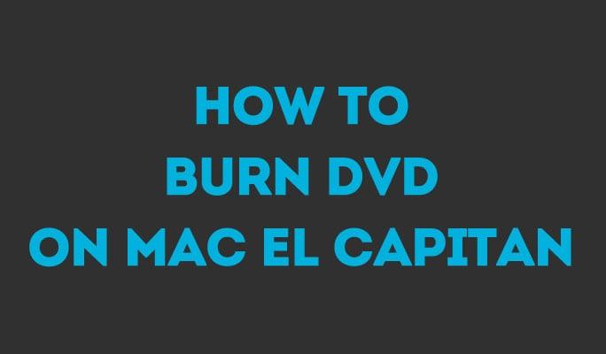 How to Burn DVD on Mac El Capitan