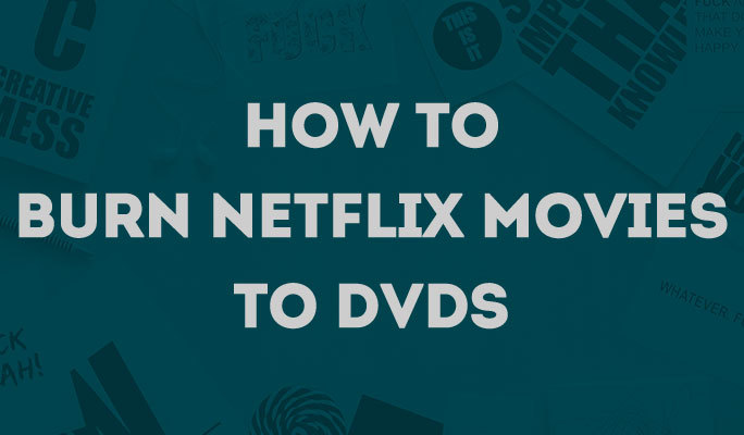 How to Burn Netflix Movies to DVDs