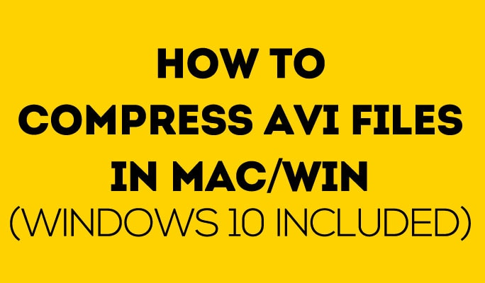 How to Compress AVI Files in Mac/Win (Windows 10 included)