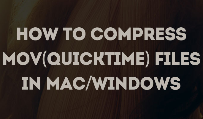 How to Compress MOV (Quicktime) Files in Mac/Windows