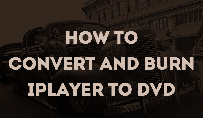 How to Convert and Burn iPlayer to DVD
