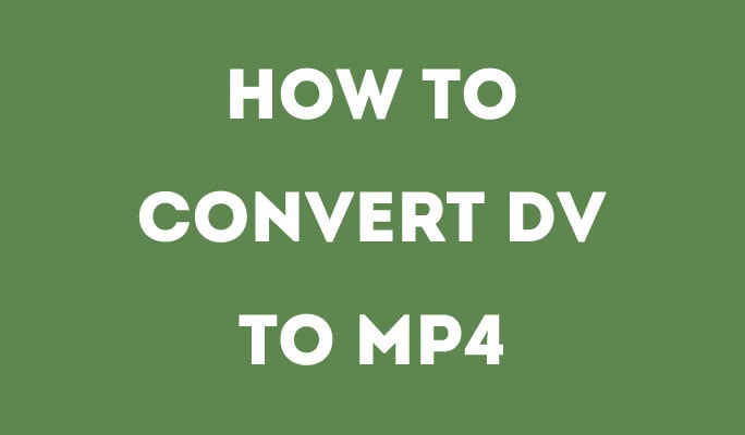 How to Convert DV to MP4