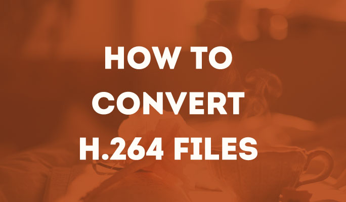 How to Convert H.264 Files