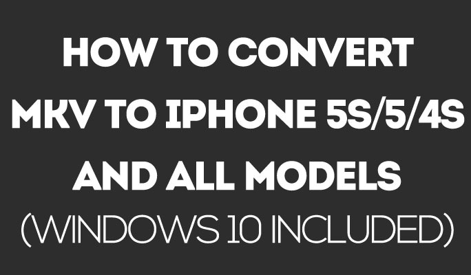 How to Convert MKV to iPhone 5S/5/4S and All Models (Windows 10 included)