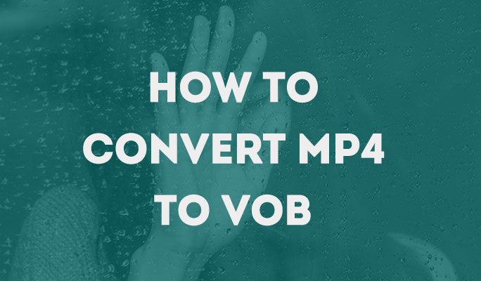 How to Convert MP4 to VOB Easily