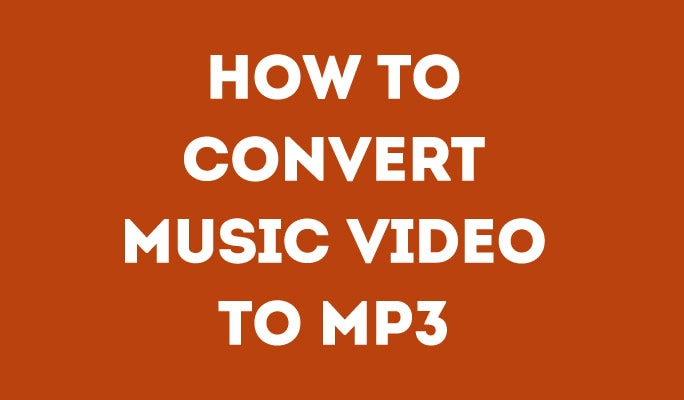 How to Convert Music Video to MP3
