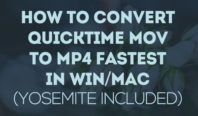 How to Convert QuickTime MOV to MP4 Fastest On Windows/Mac (Sierra Included)