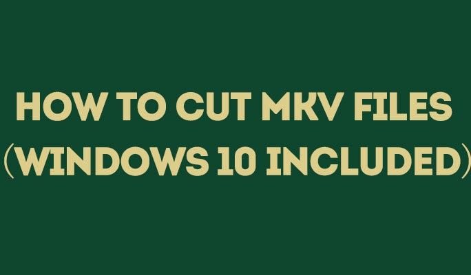 How to Cut MKV Files (Windows 10 included)