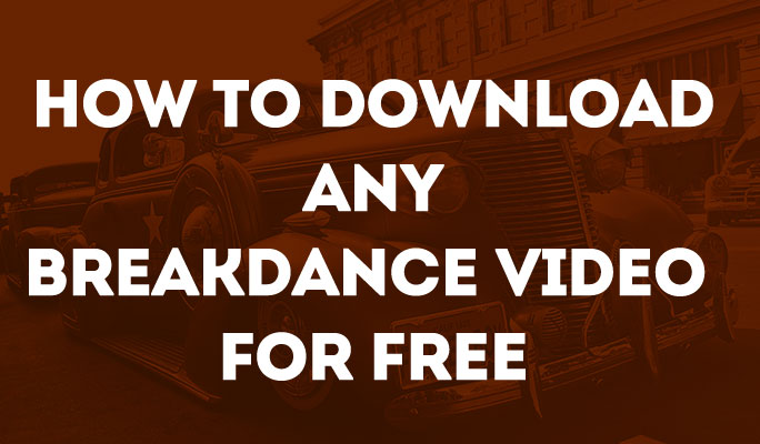 How to Download Any Breakdance Video for Free