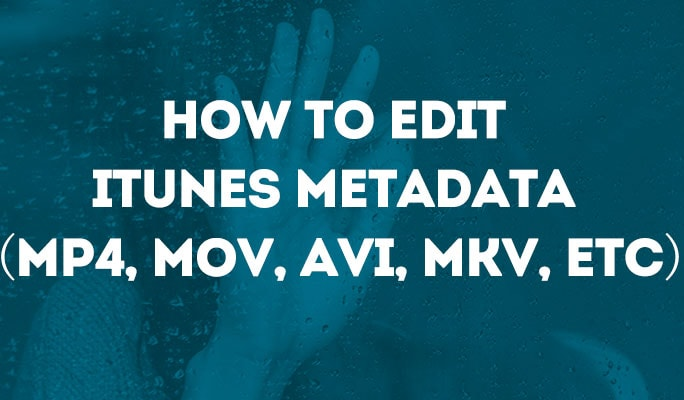 How to Edit iTunes Metadata (MP4, MOV, AVI, MKV, etc)