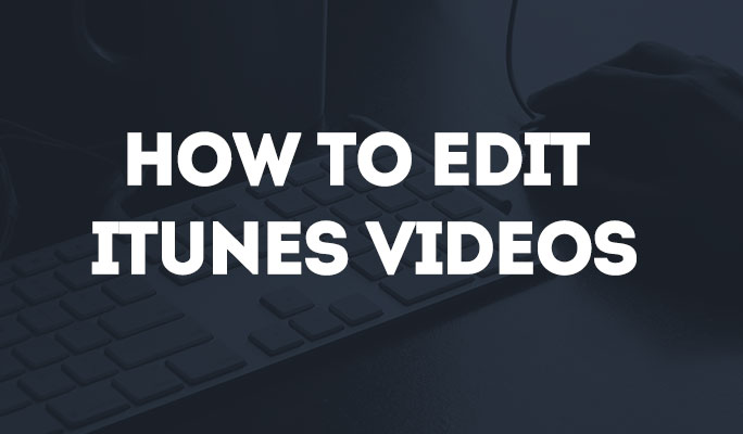 How to Edit iTunes Videos