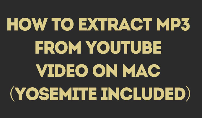 How to Extract MP3 from YouTube Video on Mac (Yosemite included)