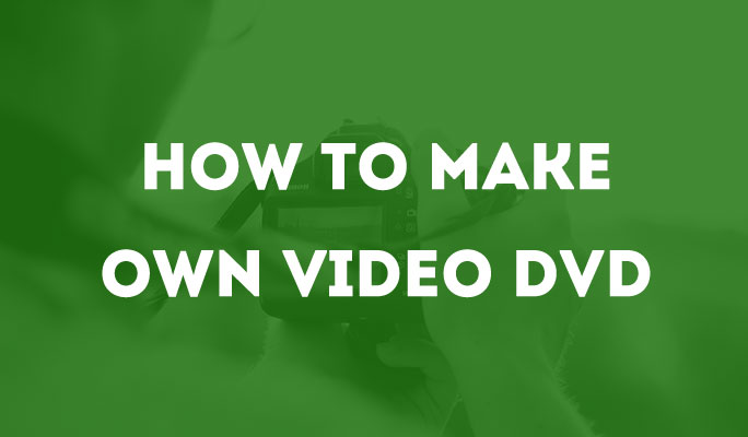 How To Make Own Video DVD