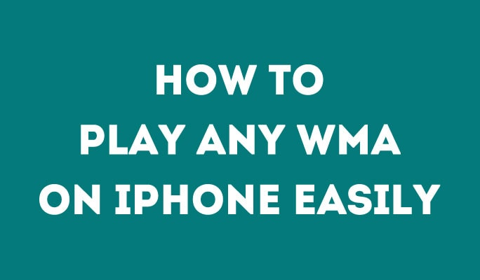 How to Play Any WMA on iPhone Easily