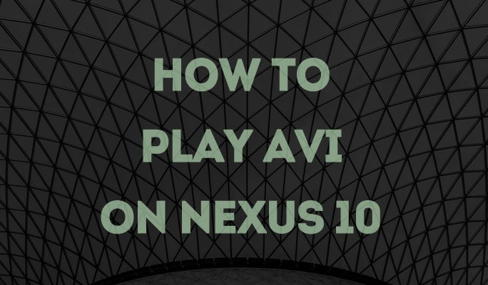 How to Play AVI on Nexus 10