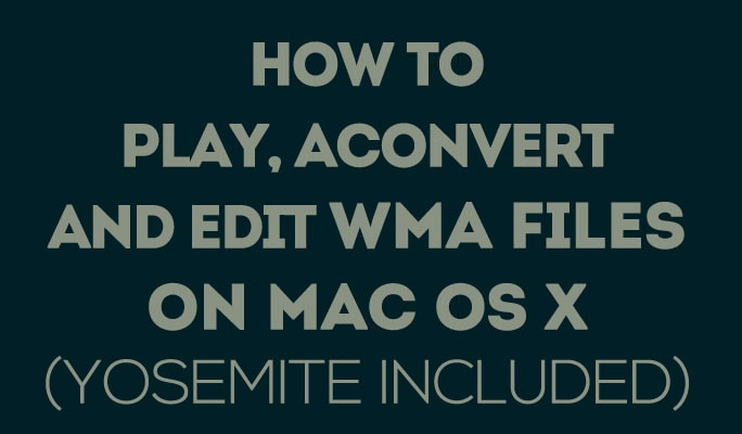 How to Play, Convert and Edit WMA Files on Mac OS X (Yosemite included)