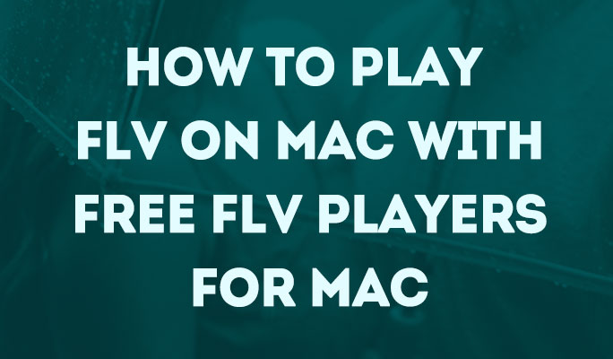 How to Play FLV on Mac with Free FLV Players for Mac