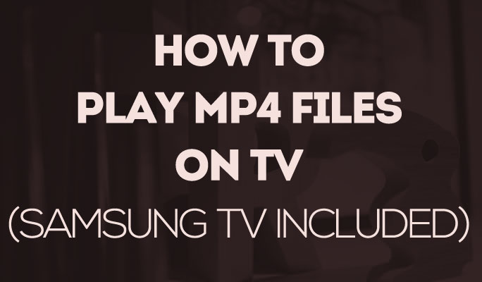 How to Play MP4 Files on TV (Samsung TV Included)