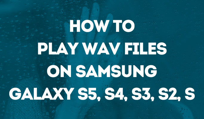 How to Play WAV Files on Samsung Galaxy S5, S4, S3, S2, S