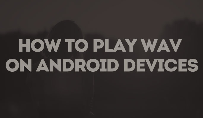 How to Play WAV on Android Devices