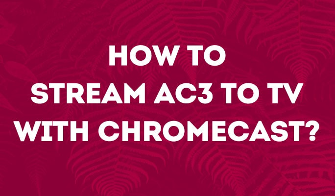 How to stream AC3 to TV with Chromecast?
