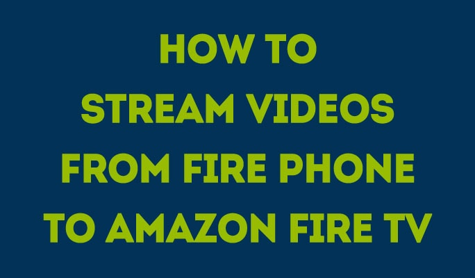 How to Stream Videos from Fire Phone to Amazon Fire TV