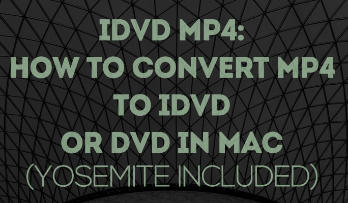 iDVD MP4: How to Convert MP4 to iDVD or DVD in Mac (Yosemite included)