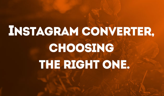 Instagram Converter, choosing the right one.
