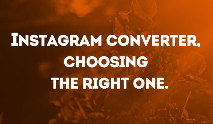 Instagram Converter, choosing the right one.