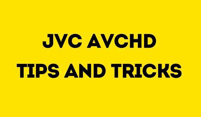 jvc avchd tips and tricks