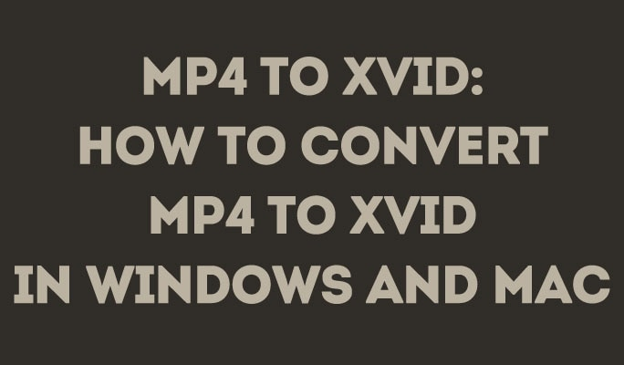 MP4 to Xvid: How to Convert MP4 to Xvid in Windows and Mac