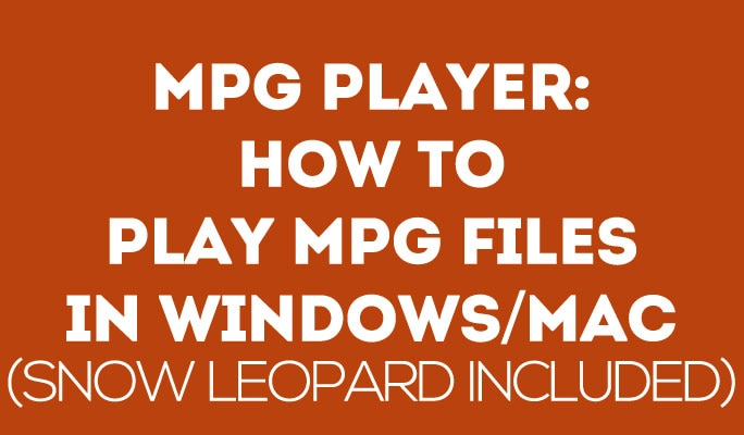 MPG Player: How to Play MPG Files in Windows/Mac (Snow Leopard Included)