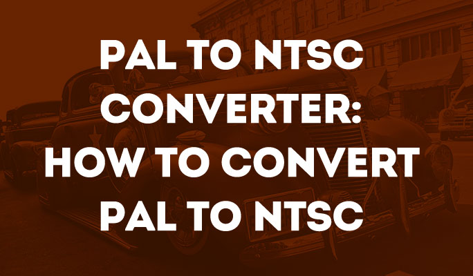 Pal to NTSC Converter: How to convert PAL to NTSC