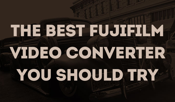The Best Fujifilm Video Converter You Should Try
